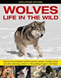 img - for Exploring Nature: Wolves - Life in the Wild: Examine the Wonderful World of Wolves, Jackals, Coyotes, Foxes and Other Wild Dogs, Shown in 190 Exciting Images by Jen Green (2015-02-11) book / textbook / text book