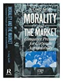 Morality and the Market : Consumer Pressure for Corporate Accountability, Smith, Craig, 0415004373