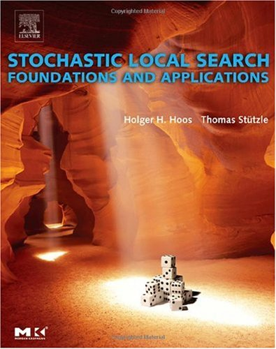 Stochastic Local Search : Foundations & Applications by Holger H. Hoos , Thomas Stutzle, Publisher : Morgan Kaufmann