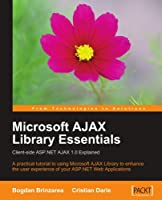 Microsoft AJAX Library Essentials: Client-side ASP.NET AJAX 1.0 Explained Front Cover
