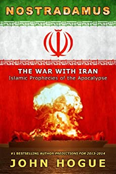 Nostradamus: The War with Iran (Islamic Prophecies of the Apocalypse) (English Edition) de [Hogue, John]