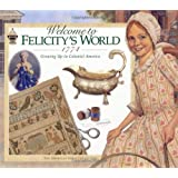 Welcome to Felicity's World, 1774: Growing Up in Colonial America (American Girls Collection)