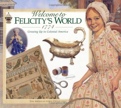 Welcome to Felicity's World, 1774: Growing Up in Colonial America (American Girl Collection)