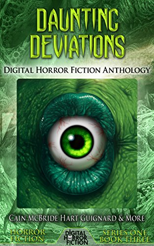 Daunting Deviations: Digital Horror Fiction Anthology (Digital Horror Fiction Short Stories Series One Book 3)