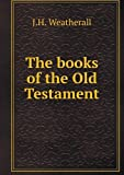 The Books of the Old Testament, J. H. Weatherall, 5518610815