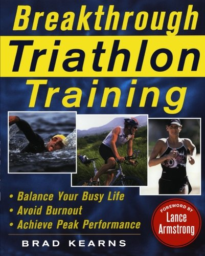Breakthrough Triathlon Training: How to Balance Your Busy Life, Avoid Burnout and Achieve Triathlon Peak Performance