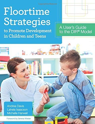 Floortime Strategies to Promote Development in Children and Teens: A User's Guide to the DIR? Model by Davis Ph.D., Andrea, Harwell M.S., Michelle, Isaacson M.S., (2014) Paperback