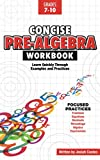 Concise Pre Algebra: Learn Algebra Basics in This Easy to Understand Algebra Workbook Style Textbook | Detailed Lessons and Over 50 Practice Problems with Solutions