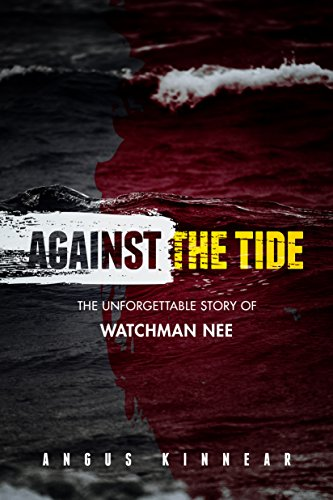 Against the Tide: The Unforgettable Story of Watchman Nee