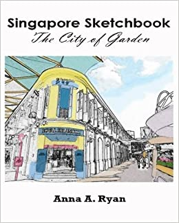 Singapore Sketchbook The City Of Garden Sketches For Coloring Adult Book Anna A Ryan 9781533517159 Amazon Books