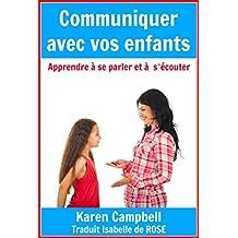 Communiquer avec vos enfants - Apprendre à s'écouter et à se parler (French Edition)
