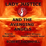 Lady Justice and the Avenging Angels: Lady Justice, Book 4 | Robert Thornhill