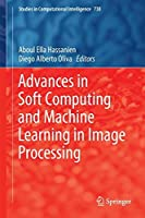 Advances in Soft Computing and Machine Learning in Image Processing Front Cover