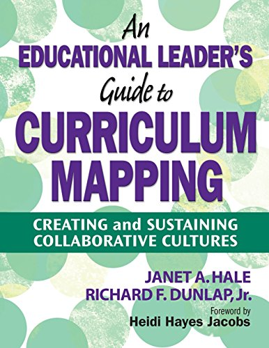 An Educational Leader′s Guide to Curriculum Mapping: Creating and Sustaining Collaborative Cultures