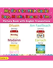 My First Scottish Gaelic Days, Months, Seasons & Time Picture Book with English Translations: Bilingual Early Learning & Easy Teaching Scottish Gaelic Books for Kids