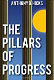 The Pillars of Progress, Anthony Hicks, 1493687476
