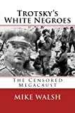 Trotsky's White Negroes: The Censored Holocaust