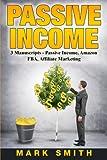 Passive Income: 3 Manuscripts - Passive Income, Affiliate Marketing, Amazon FBA (Passive Income Streams, Online Business, Passive Income Online)
