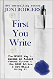 First You Write: The Worst Way to Become an Almost Famous Author & the Best Advice I Got While Doing It