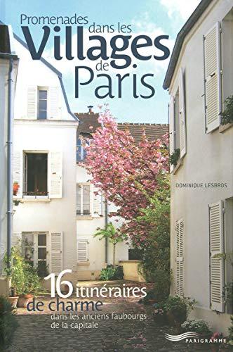Price comparison product image Promenades dans les Villages de Paris : 16 Itinéraires de charme dans les anciens faubourgs de la capitale