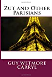 Zut and Other Parisians, Guy Wetmore Guy Wetmore Carryl, 1495905799