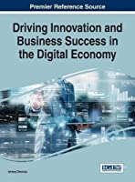 Driving Innovation and Business Success in the Digital Economy Front Cover