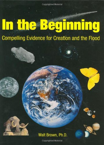 In the Beginning: Compelling Evidence for Creation and the Flood (7th Edition)