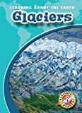 Glaciers (Blastoff! Readers: Learning About the Earth) (Blastoff Readers. Level 3)