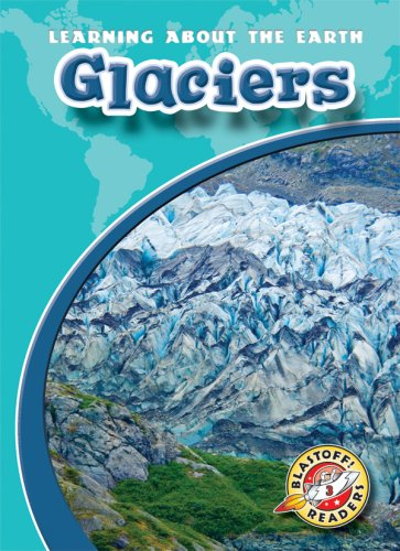 Glaciers (Blastoff! Readers: Learning About the Earth) (Blastoff Readers. Level 3) by Bellwether Media