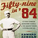Fifty-Nine in '84 Audiobook by Edward Achorn Narrated by Ax Norman