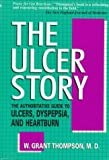 img - for The Ulcer Story: The Authoritative Guide to Ulcers, Dyspepsia and Heartburn by W.Grant Thompson (1996-10-05) book / textbook / text book