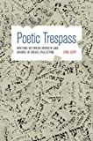 Poetic Trespass: Writing between Hebrew and Arabic in Israel/Palestine