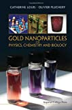 Gold Nanoparticles for Physics, Chemistry and Biology, Catherine Louis and Olivier Pluchery, 1848168063