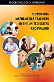 img - for Supporting Mathematics Teachers in the United States and Finland: Proceedings of a Workshop book / textbook / text book