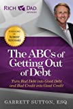 img - for The ABCs of Getting Out of Debt: Turn Bad Debt into Good Debt and Bad Credit into Good Credit book / textbook / text book