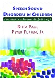 Speech Sound Disorders in Children : In Honor of Lawrence D. Shriberg, Rhea Paul, Jr. Peter Flipsen, 1597562491