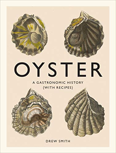 - Oyster: A Gastronomic History (with Recipes)