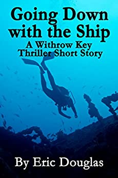 Going Down With the Ship (A Withrow Key Thriller Short Story Book 1) by [Douglas, Eric]