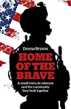 Home of the Brave: A Small Town, Its Veterans And The Community They Built Together
