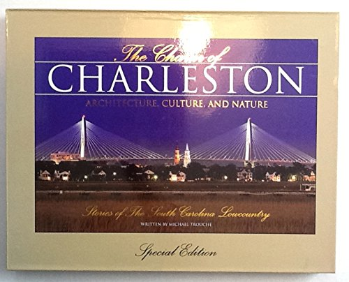 The Charm of Charleston: Architecture, Culture, and Nature - Stories of the South Carolina Low Country (Special Edition)
