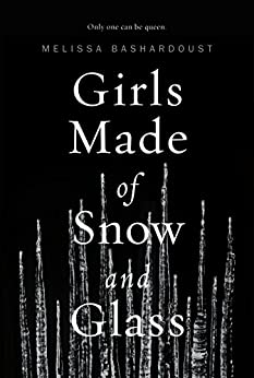 Girls Made of Snow and Glass by [Bashardoust, Melissa]