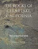 Search : The Rocks of Clear Lake, California: The unwanted land.