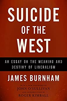 Suicide of the West: An Essay on the Meaning and Destiny of Liberalism by [Burnham, James]