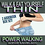 2 Book Set: Walk & Eat Yourself Thin: How to Lose Weight While Still Eating Several Meals per Day + Power Walking: How to Burn Belly Fat by Walking 10,000 Steps | Sophie Danielson