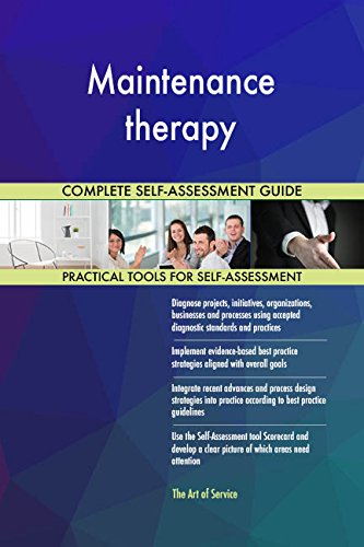 Maintenance therapy All-Inclusive Self-Assessment - More than 700 Success Criteria, Instant Visual Insights, Comprehensive Spreadsheet Dashboard, Auto-Prioritized for Quick Results