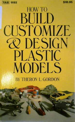 (How to Build, Customize, & Design Plastic Models)