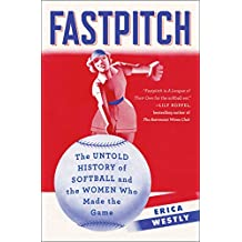 Fastpitch: The Untold History of Softball and the Women Who Made the Game