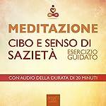 Meditazione - Cibo e senso di sazietà [Meditation - Food and Sense of Satiety]: Esercizio guidato [Guided Technique] | Antonella Meglio