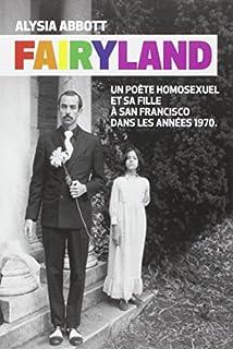 Fairyland : un poète homosexuel et sa fille à San Francisco dans les années 1970, Abbott, Alysia
