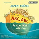 ABC, ABC, Arche Noah sticht in See Hörbuch von James Krüss Gesprochen von: Elke Heidenreich, Angela Kübrich